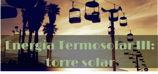 Energía Termosolar III Torre Solar